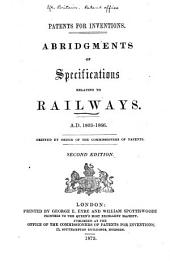 Patents for Inventions: Abridgments of Specifications Relating to Railways. A.D. 1803-1866