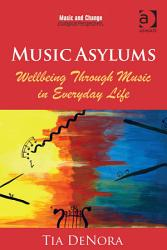 Music Asylums Wellbeing Through Music In Everyday Life Book PDF