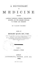 A Dictionary of Medicine: Including General Pathology, General Therapeutics, Hygiene, and the Diseases Peculiar to Women and Children, Volume 1
