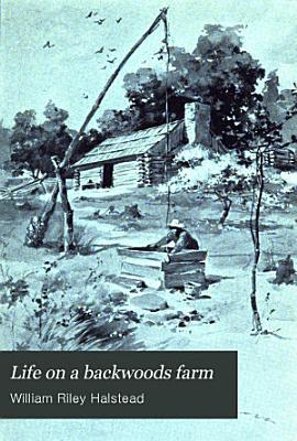 Life on a Backwoods Farm PDF