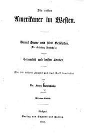 Die ersten Amerikaner im Westen: Daniel Boone und seine Gefährten. (Die Gründung Kentucky's) Tecumseh und dessen Bruder. Für die reisere Jugend und das Volk bearbeitet