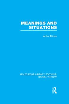 Meanings and Situations  RLE Social Theory  PDF