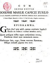 Cum sacræ exuviæ Josephi Mariae Capicii Zurlo s.r.e. præsbyt cardinalis ... e Montis Virginis monasterio, in almam d. Pauli M. ædem, Neapolim transferrentur. Epigramma