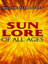 Sun Lore of All Ages: A Collection of Myths and Legends