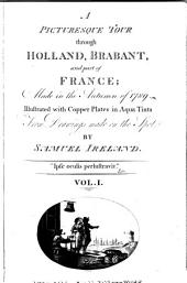 A Picturesque Tour Through Holland, Brabant, and Part of France: Made in the Autumn of L789