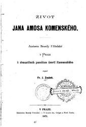 Zivot Jana Amosa Komenskeho: jmenem besedy ucitelske v Praze