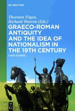 Graeco Roman Antiquity and the Idea of Nationalism in the 19th Century PDF