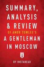 Summary, Analysis & Review of Amor Towles's A Gentleman in Moscow by Instaread