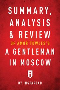 Summary  Analysis   Review of Amor Towles   s A Gentleman in Moscow by Instaread Book