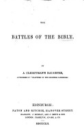 The Battles of the Bible  By a Clergyman s Daughter  Authoress of    Chapters on the Shorter Catechism     i e  Eliza Smith   PDF