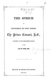 The Speech of ... the Prince Consort ... Colonel of the Grenadier Guards, on the 16th of June, 1860. (Appendix, Containing the Origin of the ... Grenadier Guards, Etc.).