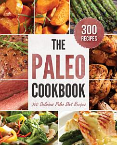 The Paleo Cookbook  300 Delicious Paleo Diet Recipes Book