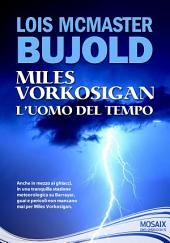 Miles Vorkosigan L'uomo del tempo