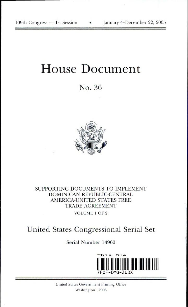United States Congressional Serial Set, Serial No. 14960, House Document No. 36, Supporting Documents to Implement Dominican Republic-Central America-U.S. Free Trade Agreement, V. 1