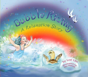 Bubble Riding  A Relaxation Story Teaching Children a Visualization Technique to See Positive Outcomes  While Lowering Stress and Anxiety