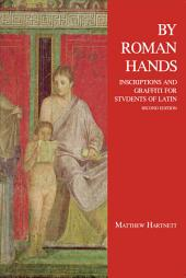 By Roman Hands: Inscriptions and Graffiti for Students of Latin, Edition 2
