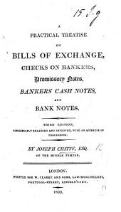 A Treatise on the Law of Bills of Exchange, Checks on Bankers, Promissory Notes, Bankers'Cash Notes, and Bank-notes