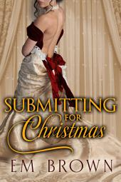 Submitting for Christmas: A Regency Erotic Historical Romance