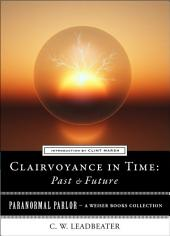 Clairvoyance in Time: Past & Future: Paranormal Parlor, A Weiser Books Collection