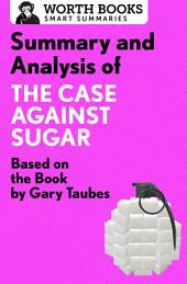 Summary and Analysis of The Case Against Sugar: Based on the Book by Gary Taubes