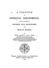 A Treatise on Spherical Trigonometry: And Its Application to Geodesy and Astronomy, with Numerous Examples
