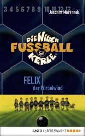 Die Wilden Fußballkerle - Band 2: Felix, der Wirbelwind