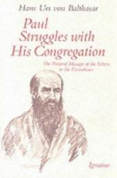 Paul Struggles with His Congregation: The Pastoral Message of the Letters to the Corinthians