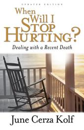 When Will I Stop Hurting?: Dealing with a Recent Death, Edition 2