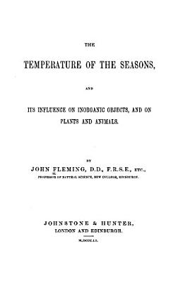 The Temperature of the Seasons  and Its Influence on Inorganic Objects and on Plants and Animals PDF