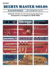 Belwin Master Solos - Alto Saxophone, Intermediate, Volume 1: Alto Saxophone Solos