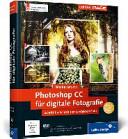 Photoshop CC   Schritt f  r Schritt zum perfekten Foto    auch f  r CS6 geeignet  PDF
