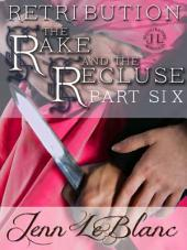 RETRIBUTION - the Rake and the Recluse: Part Six (an illustrated time travel romance)