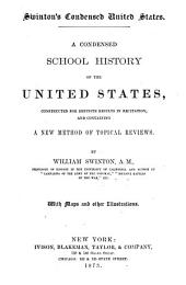 Swinton's Condensed United States: A Condensed School History of the United States, Constructed for Definite Results in Recitation, and Containing a New Method of Topical Reviews