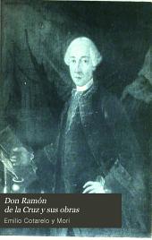Don Ramón de la Cruz y sus obras: ensayo biográfico y bibliográfico