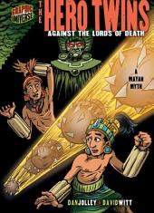 The Hero Twins: Against the Lords of Death [A Mayan Myth]