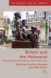 Britain and the Holocaust: Remembering and Representing War and Genocide