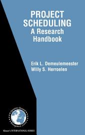 Project Scheduling: A Research Handbook