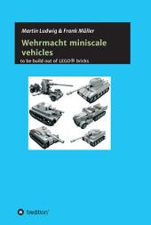 Miniscale Wehrmacht vehicles instructions: to be build out of LEGO