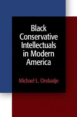 Black Conservative Intellectuals in Modern America PDF