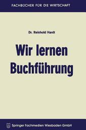 Wir lernen Buchführung: Ein Lehr- und Übungsbuch für den Schul-, Kurs- und Selbstunterricht, Ausgabe 6