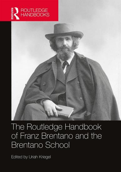 The Routledge Handbook of Franz Brentano and the Brentano School PDF