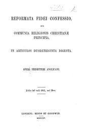 Reformata Fidei Confessio, sive Communia Religionis Christianæ principia in articulos duodetriginta digesta; opera Presbyteri Anglicani