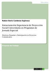 Estructuración Experiencia de Proyección Social Universitaria en Programas de Jornada Especial: Prácticas, Pasantías y Participación en Proyectos Comunicatios