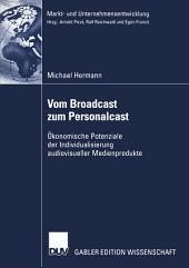 Vom Broadcast zum Personalcast: Ökonomische Potenziale der Individualisierung audiovisueller Medienprodukte