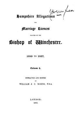 Hampshire Allegations for Marriage Licences Granted by the Bishop of Winchester  1689 to 1837 PDF