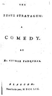 The Beaux Stratagem: A Comedy. By Mr. George Farquhar