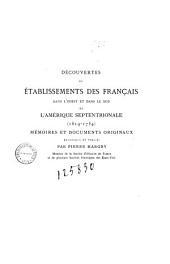 Découvertes et établissements des Français dans l'ouest et dans le sud de l'Amérique septentrionale(1614-1754).: mémoires et documents originaux