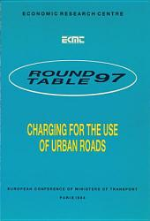 ECMT Round Tables Charging for the Use of Urban Roads Report of the Ninety-Seventh Round Table on Transport Economics Held in Paris on 4-5 November 1993: Report of the Ninety-Seventh Round Table on Transport Economics Held in Paris on 4-5 November 1993