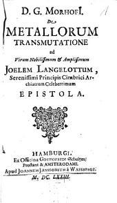 De Metallorum Transmutatione ad Virum Nobilissimum & Amplissimum Joelem Langelottum, Serenissimi Principis Cimbrici Archatrum Celeberrimum Epistola