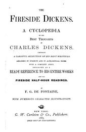 The Fireside Dickens: A Cyclopedia of the Best Thoughts of Charles Dickens. Comprising a Careful Selection of His Best Writings. Arranged in Subjects and in Alphabetical Order, with a Complete Index...
